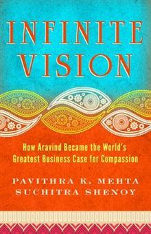 Infinite Vision: How Aravind Became the Worlds Greatest Business Case for Compassion