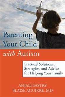 Parenting Your Child with Autism: Practical Solutions, Strategies, and Advice for Helping Your Family.