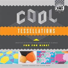 Cool Tessellations: Creative Activities That Make Math & Science Fun for Kids!: Creative Activities That Make Math & Science Fun for Kids!