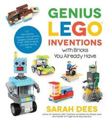 Genius Lego Inventions with Bricks You Already Have: 40+ New Robots, Vehicles, Contraptions, Gadgets, Games and Other Stem Projects with Real Moving Parts