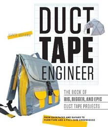 Duct Tape Engineer: The Book of Big, Bigger, and Epic Duct Tape Projects