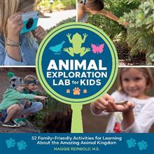 Animal Exploration Lab for Kids: 52 Family-Friendly Activities for Learning about the Amazing Animal Kingdom