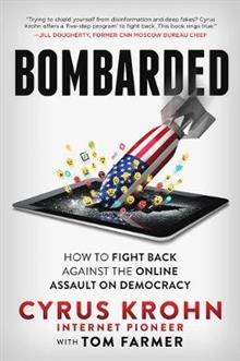 Bombarded: How to Fight Back Against the Online Assault on Democracy