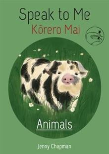 Speak to Me: Animals: Korero Mai: Kararehe