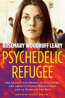 Psychedelic Refugee: The League for Spiritual Discovery, the 1960s Cultural Revolution, and 23 Years on the Run