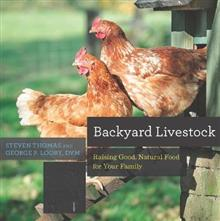 Backyard Livestock: Raising Good, Natural Food for Your Family