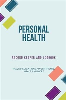 Personal Health Record Keeper and Logbook: Tracker Notebook Book Journal to Track, Record Medical History, Monitor Daily Medications and all Health Activities Gift 6 x9 with 120 pages.