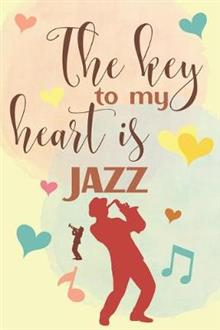 The Key To My Heart Is Jazz: Elegant Lined Journal 6x9, Perfect Gift For Jazz Lovers and Musicians, Everyday Use, Homework and Office Work, Notebook for Girl, Wife, Girlfriend and Student, 120 pages, Adorable Cover