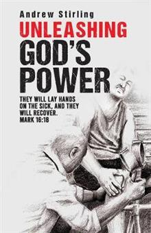 Unleashing God's Power: They will lay hands on the sick and they shall recover. Mark 16:18.