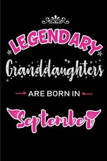 Legendary Granddaughters are born in September: Blank Lined Granddaughter Journal Notebooks Diary as Appreciation, Birthday, Welcome, Farewell, Thank You, Christmas, Graduation gifts. for workers & friends. Alternative to B-day present Card
