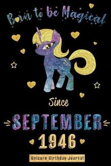 Born to be Magical Since September1946 - Unicorn Birthday Journal: Blank Lined Born in September-Virgo Libra Zodiac Unicorn Journal/Notebook/Planner - Perfect Birthday, Anniversary, Graduation, Christmas Gift for Girls and Women. Alternative B-day Card