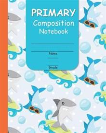 Primary Composition Notebook: With Picture Space for Handwriting Practice Grades K to 2 Featuring