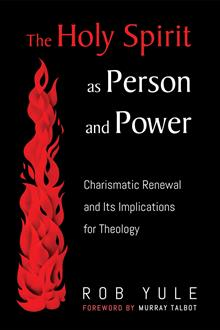 The Holy Spirit as Person and Power: Charismatic Renewal and Its Implications for Theology