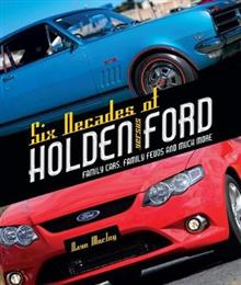 Six Decades of Holden Versus Ford: Family Cars, Family Feuds and Much More