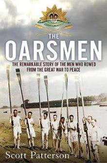 The Oarsmen: The Remarkable Story of the Men Who Rowed from the Great War to Peace