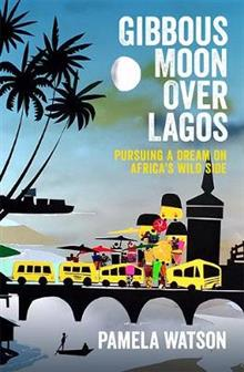 Gibbous Moon Over Lagos: Pursuing a Dream on Africa's Wild Side
