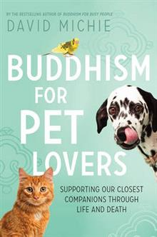 Buddhism for Pet Lovers: Supporting Our Closest Companions Through Life and Death
