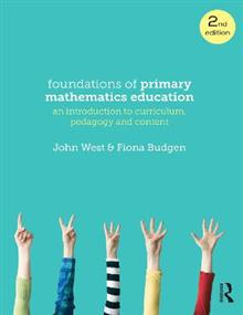 Foundations of Primary Mathematics Education: An Introduction to Curriculum, Pedagogy and Content