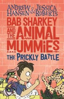 Bab Sharkey and the Animal Mummies: The Prickly Battle (Book 4)