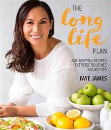 The Long Life Plan: Age Defying Recipes, Exercise