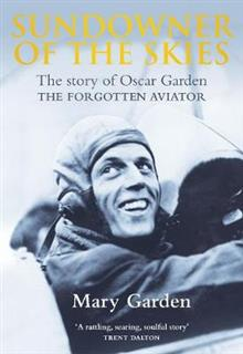 Sundowner of the Skies: The Story of Oscar Garden, The Forgotten Aviator