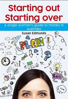 Starting Out Starting Over: A Single Woman's Guide to Money in Australia