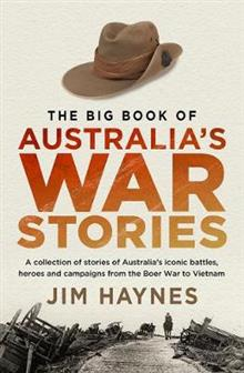 The Big Book of Australia's War Stories: A Collection of Stories of Australia's Iconic Battles and Campaigns from the Boer War to Vietnam