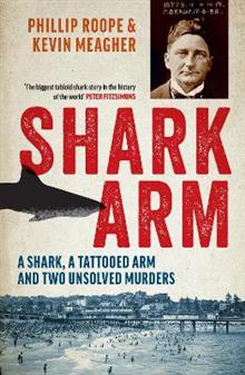 Shark Arm: A Shark, a Tattooed Arm and Two Unsolved Murders