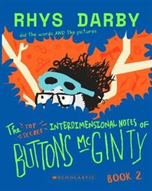 The Top Secret Interdimensional Notes of Buttons McGinty: Book 2