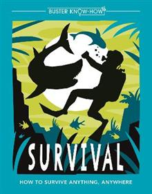 Survival: How to survive anything, anywhere