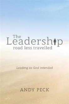 The Leadership Road Less Travelled: Leading as God Intended