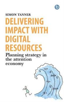 Delivering Impact with Digital Resources: Planning your strategy in the attention economy