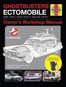 Ghostbusters Owners' Workshop Manual: Ectomobile Es Mk.I Ecto-1, Es Mk.II Ecto-1a, and Jh Mk.I Ecto-1