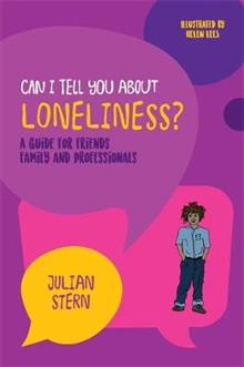 Can I tell you about Loneliness?: A Guide for Friends, Family and Professionals