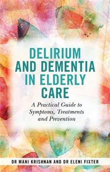 Delirium and Dementia in Elderly Care: A Practical Guide to Symptoms, Treatments and Prevention
