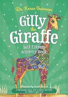 Gilly the Giraffe Self-Esteem Activity Book: A Therapeutic Story with Creative Activities for Children Aged 5-10