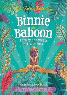 Binnie the Baboon Anxiety and Stress Activity Book: A Therapeutic Story with Creative and CBT Activities to Help Children Aged 5-10 Who Worry