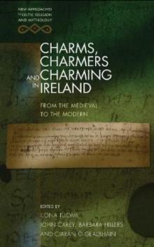 Charms, Charmers and Charming in Ireland: From the Medieval to the Modern