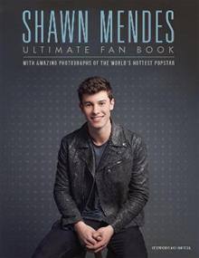 Shawn Mendes: The Ultimate Fan Book: With amazing photographs of the world's hottest popstar