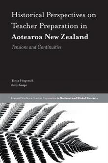 Historical Perspectives on Teacher Preparation in Aotearoa New Zealand: Tensions and Continuities