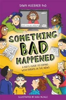 Something Bad Happened: A Kid's Guide to Coping with Events in the News