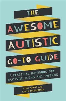 The Awesome Autistic Go-To Guide: A Practical Handbook for Autistic Teens and Tweens