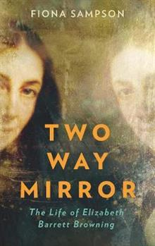 Two-Way Mirror: The Life of Elizabeth Barrett Browning