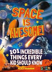 Space Is Awesome: 101 Incredible Things Every Kid Should Know