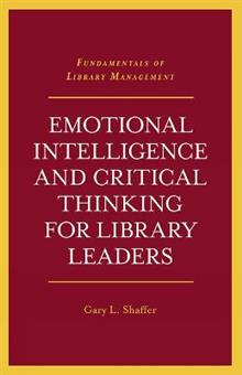 Emotional Intelligence and Critical Thinking for Library Leaders