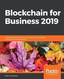 Blockchain for Business 2019: A user-friendly introduction to blockchain technology and its business applications