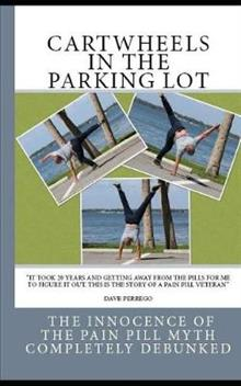Cartwheels In The Parking Lot: The Innocence of the Pain Pill Myth Completely Debunked