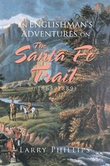 An Englishman's Adventures on the Santa Fe Trail (1865-1889)