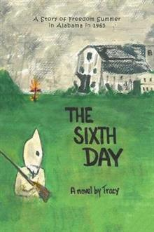 The Sixth Day: A Story of Freedom Summer in Alabama in 1965