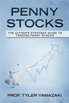 Penny Stocks: The Ultimate Strategy Guide to Trading Penny Stocks